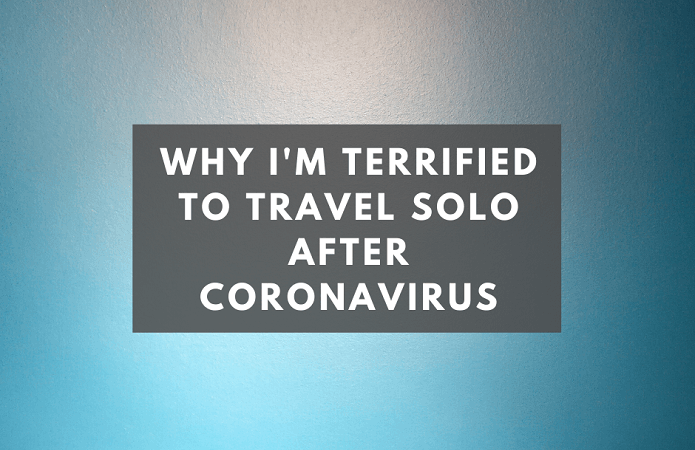 Why I'm Terrified to Travel Solo After Coronavirus pin